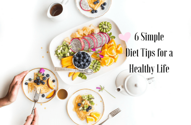 6 Simple Diet Tips for a Healthy Life - Claudia GlamOne